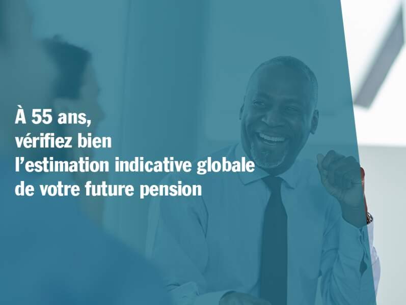 À 55 ans, vérifiez bien l'estimation indicative globale de votre future pension