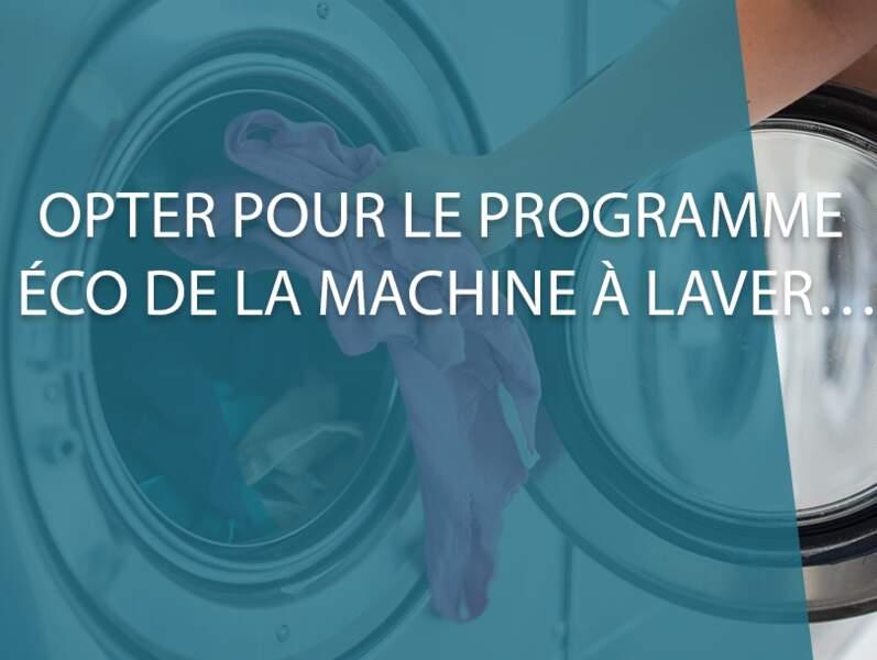 Opter pour les programmes éco de la machine à laver...