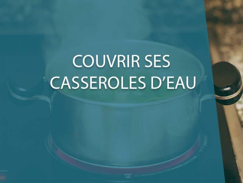 Couvrir ses casseroles d'eau