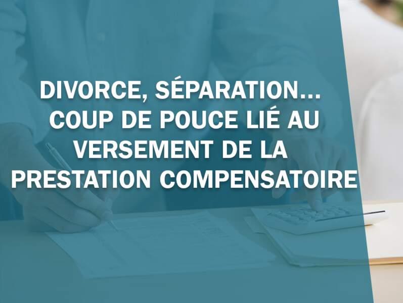 Divorce, séparation… coup de pouce lié au versement de la prestation compensatoire