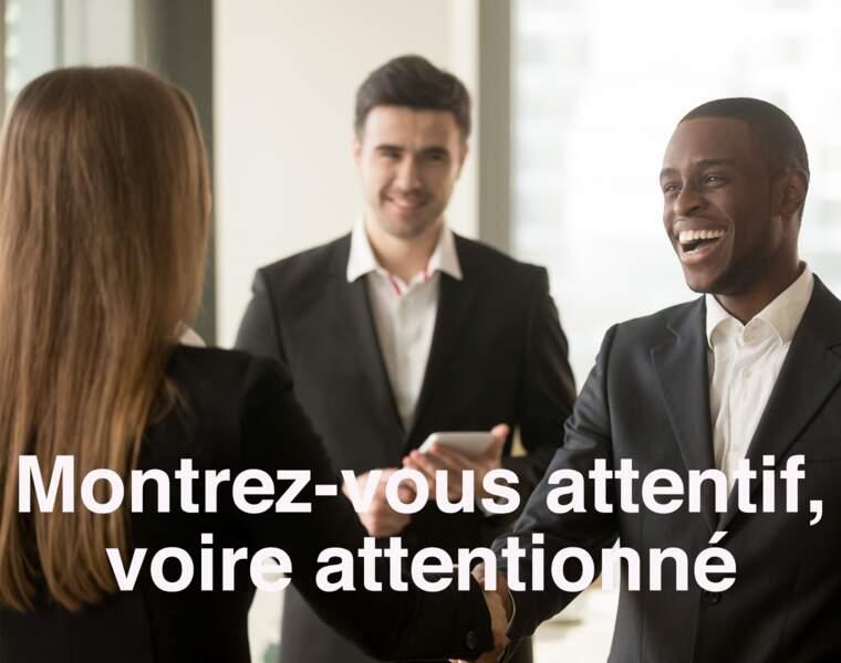 Montrez-vous attentif, voire attentionné