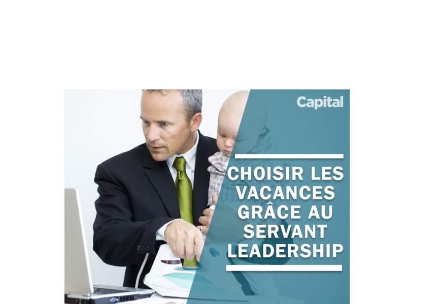 Utilisez le servant leadership pour choisir les vacances