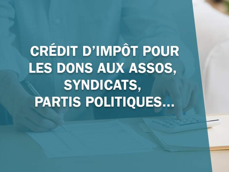 Crédit d'impôt pour les dons aux assos, syndicats, partis politiques...