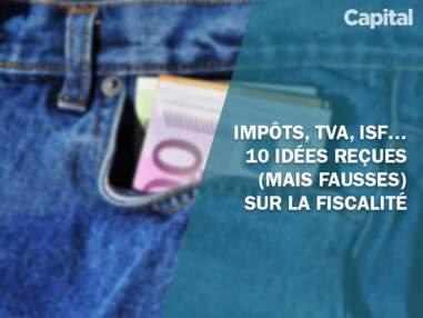 Impôts, TVA, ISF… 10 idées reçues (mais fausses) sur la fiscalité