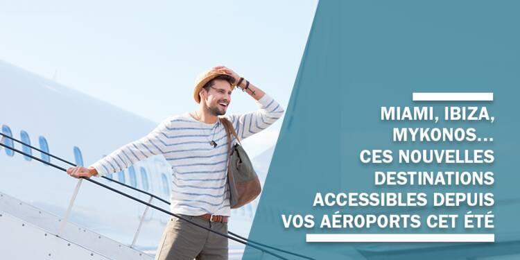 Miami, Ibiza, Mykonos… ces nouvelles destinations accessibles depuis vos aéroports cet été