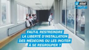 Déserts médicaux : faut-il restreindre la liberté d'installation des médecins ?