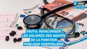 Faut-il revaloriser les salaires des agents de la fonction publique hospitalière ?