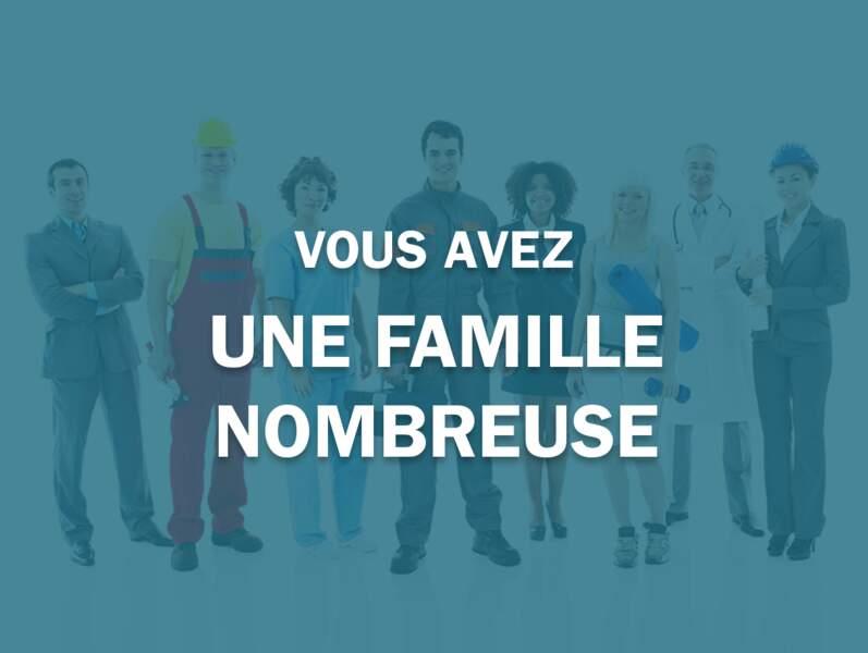 Si vous avez une famille nombreuse
