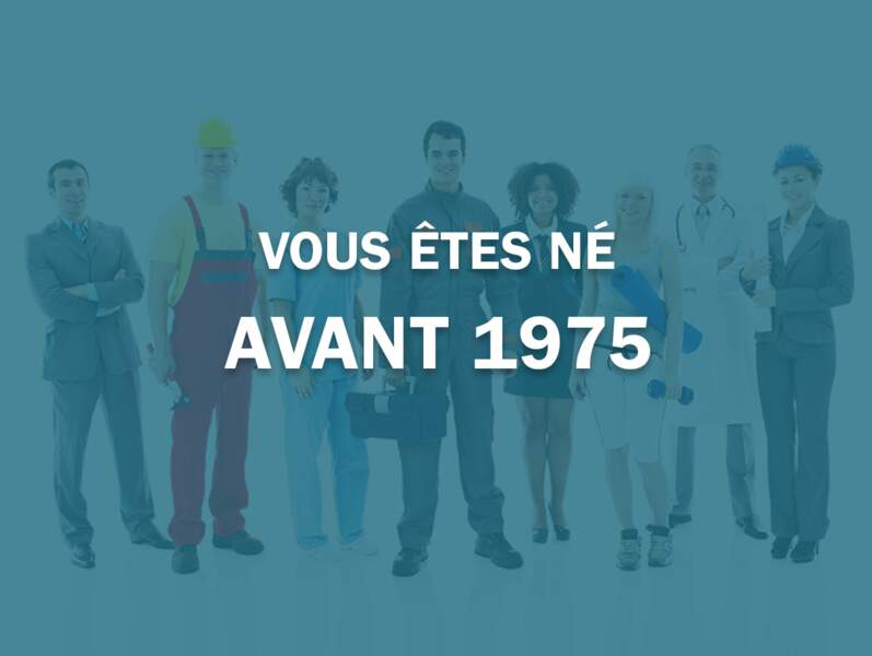 Vous êtes né avant 1975