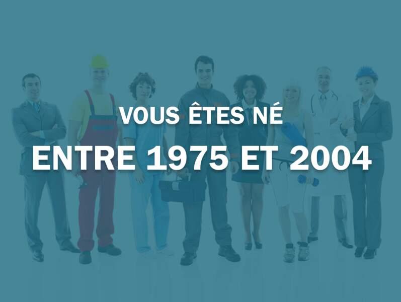 Vous êtes né entre 1975 et 2004