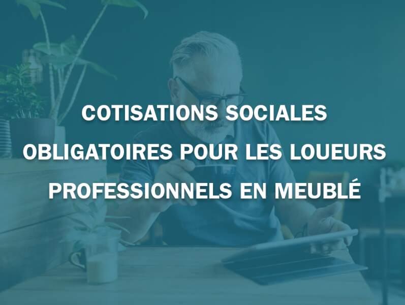 Cotisations sociales obligatoires pour les loueurs professionnels en meublé