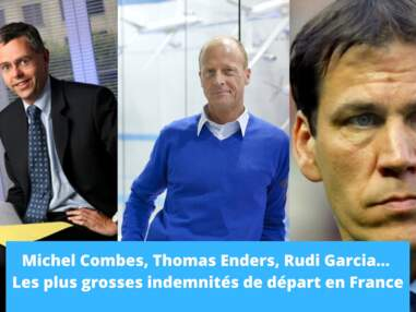 Michel Combes, Thomas Enders, Rudi Garcia... les plus grosses indemnités de départ en France