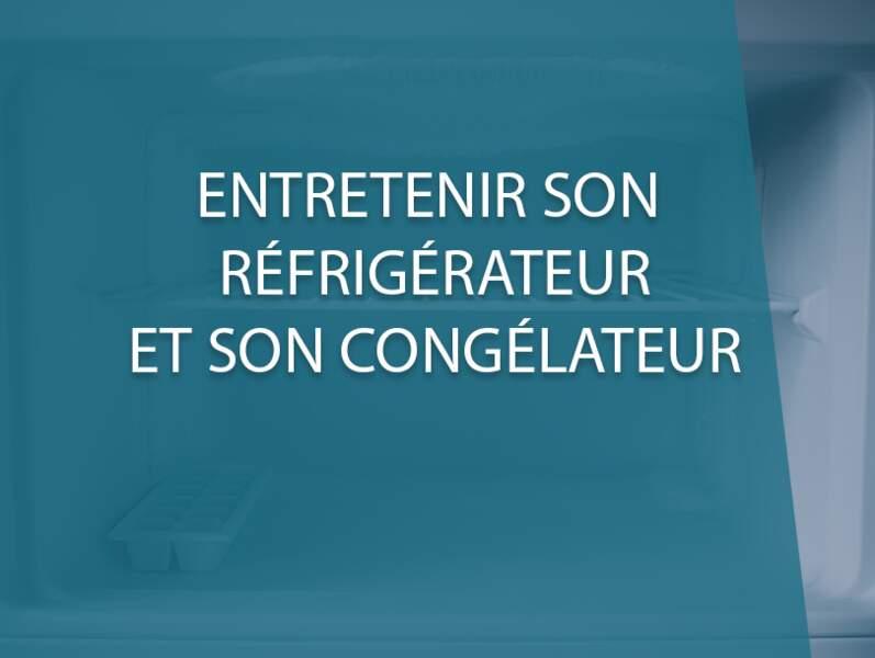 Entretenir son réfrigérateur et son congélateur