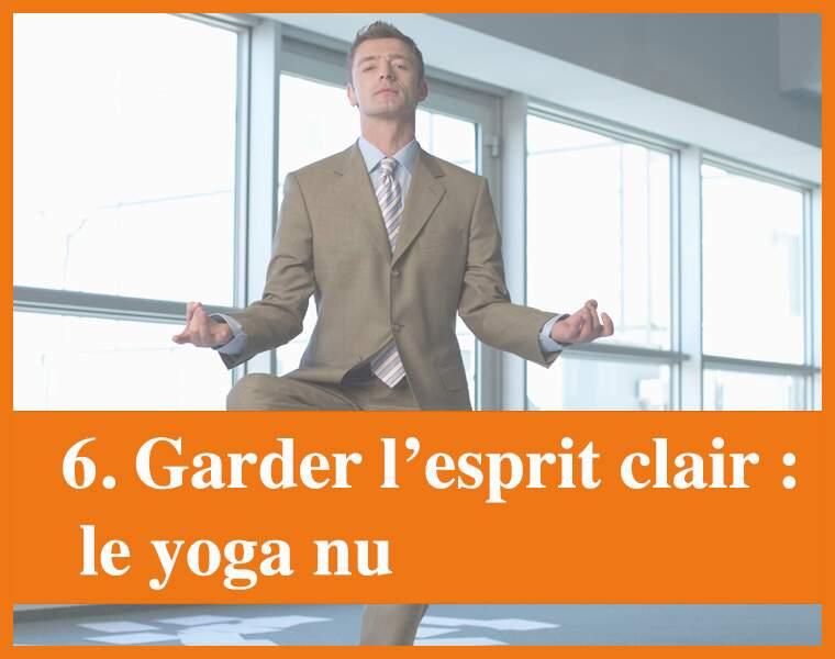 Méthode 6 : le yoga nu... pour garder l'esprit clair