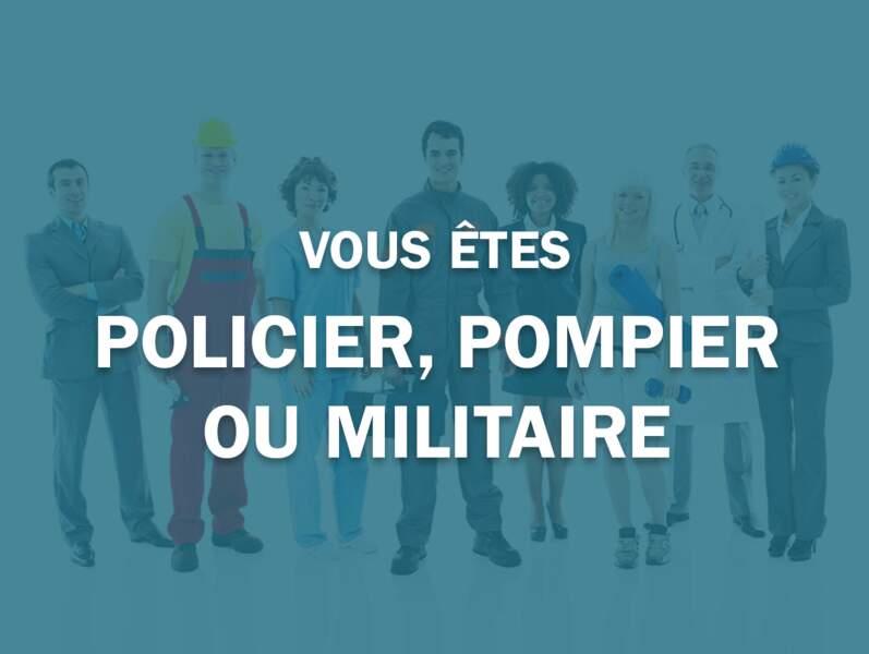 Vous êtes policier, pompier ou militaire