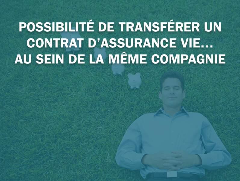 Possibilité de transférer un contrat d'assurance vie… au sein de la même compagnie