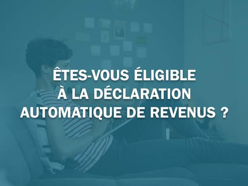 Etes-vous éligible à la déclaration automatique de revenus ?