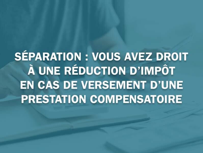 Séparation : vous avez droit à une réduction d'impôt en cas de versement d'une prestation compensatoire