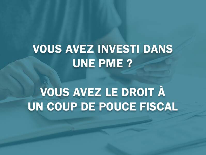 Vous avez investi dans une PME ? Vous avez le droit à un coup de pouce fiscal