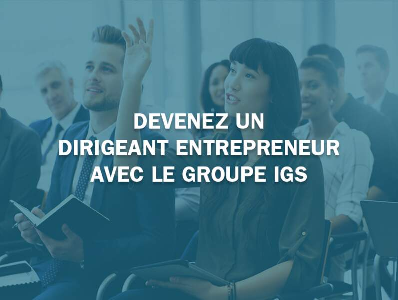 Devenez un dirigeant entrepreneur avec le groupe IGS
