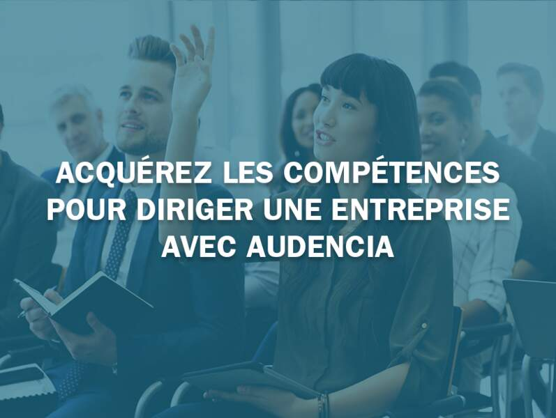 Acquérez les compétences pour diriger une entreprise avec Audencia
