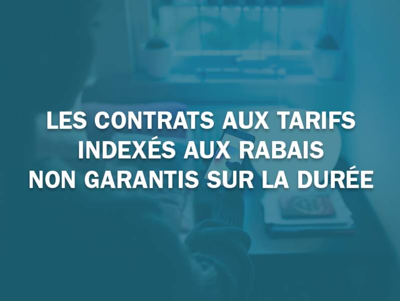 Les contrats aux tarifs indexés aux rabais non garantis sur la durée