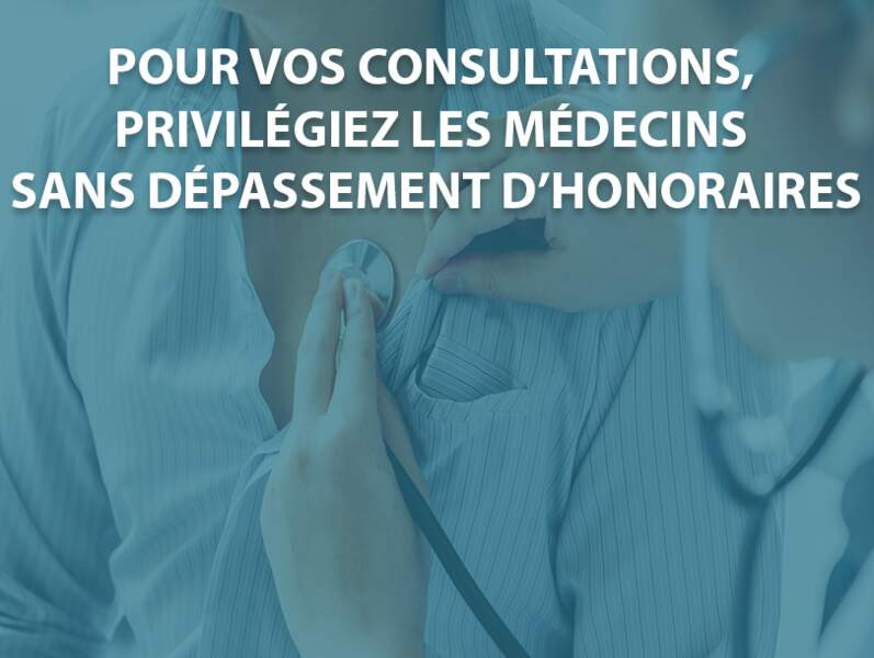 Pour vos consultations, privilégiez les médecins sans dépassement d'honoraires