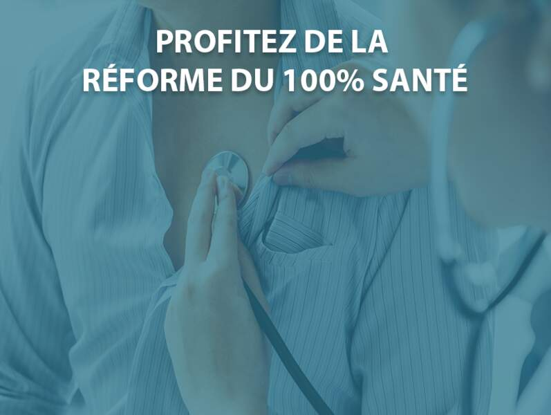 Profitez de la réforme du 100% Santé