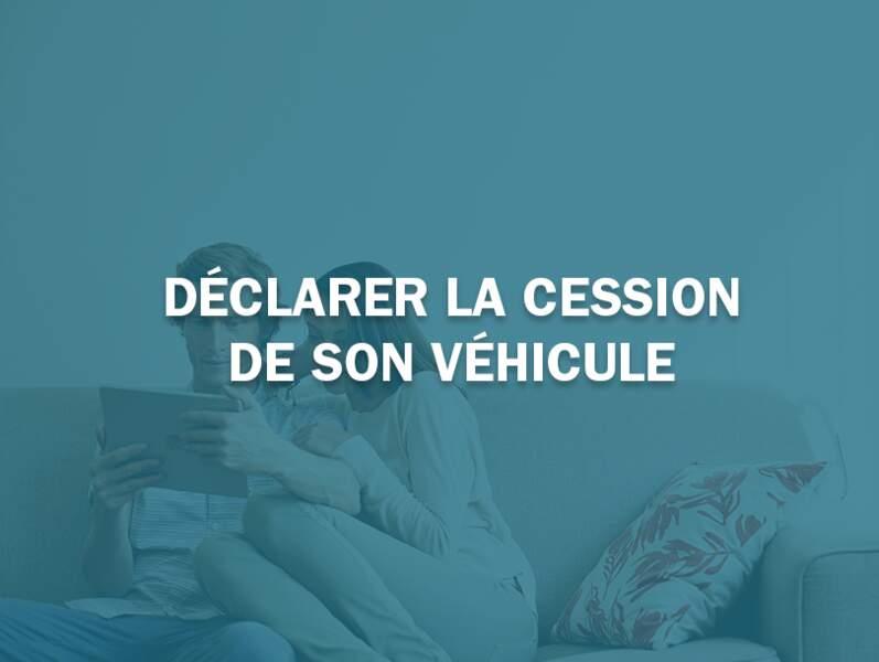 Déclarer la cession de son véhicule